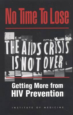 No Time to Lose: Getting More from HIV Prevention