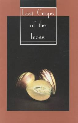 Lost Crops of the Incas: Little-Known Plants of the Andes with Promise for Worldwide Cultivation