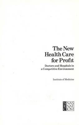 The New Health Care for Profit: Doctors and Hospitals in a Competitive Environment