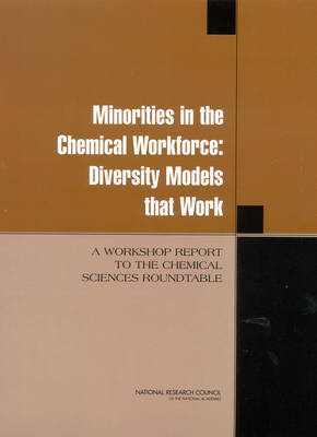 Minorities in the Chemical Workforce: Diversity Models That Work, A Workshop Report to the Chemical Sciences Roundtable