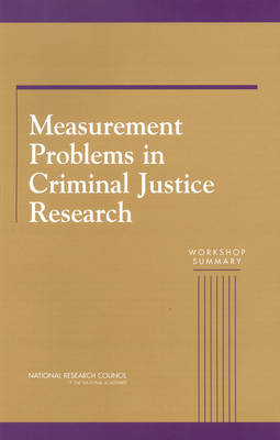 Measurement Problems in Criminal Justice Research: Workshop Summary