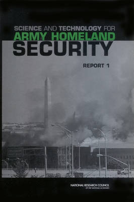 Science and Technology for Army Homeland Security: Report 1
