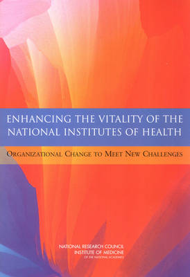 Enhancing the Vitality of the National Institutes of Health: Organizational Change to Meet New Challenges