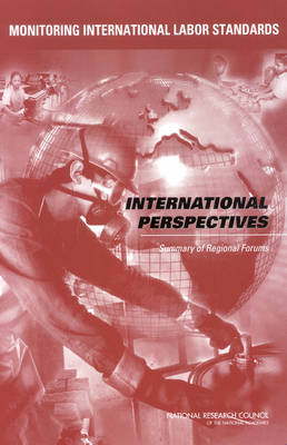 Monitoring International Labor Standards: International Perspectives: Summary of Regional Forums
