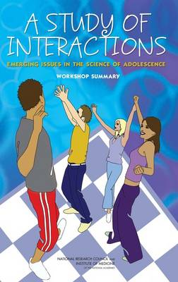 A Study of Interactions: Emerging Issues in the Science of Adolescence: Workshop Summary
