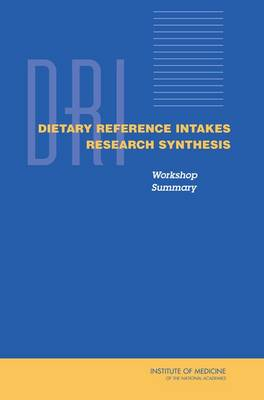 Dietary Reference Intakes Research Synthesis: Workshop Summary
