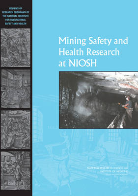 Mining Safety and Health Research at NIOSH: Reviews of Research Programs of the National Institute for Occupational Safety and Health
