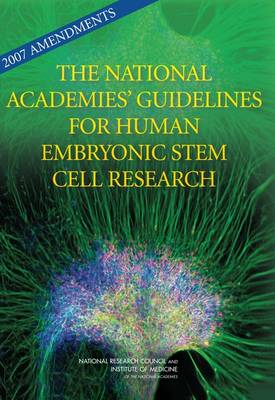 2007 Amendments to the National Academies' Guidelines for Human Embryonic Stem Cell Research