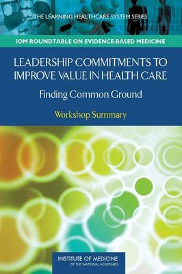 Leadership Commitments to Improve Value in Healthcare: Finding Common Ground: Workshop Summary