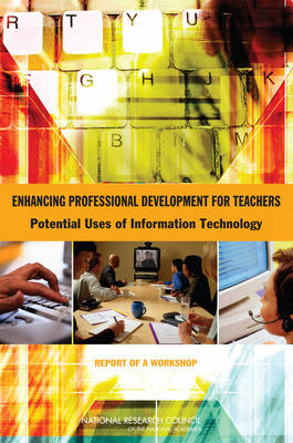 Enhancing Professional Development for Teachers: Potential Uses of Information Technology: Report of a Workshop