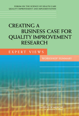 Creating a Business Case for Quality Improvement Research: Expert Views: Workshop Summary