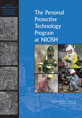 The Personal Protective Technology Program at NIOSH: Reviews of Research Programs of the National Institute for Occupational Safety and Health