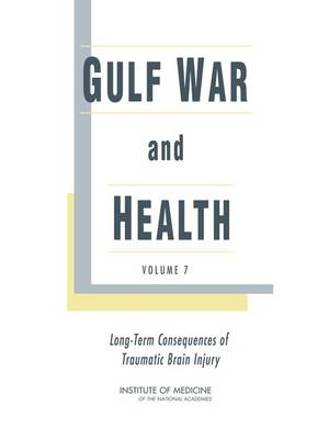 Gulf War and Health: Volume 7: Gulf War and Health Long-Term Consequences of Traumatic Brain Injury