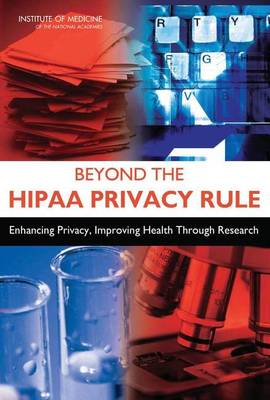 Beyond the HIPAA Privacy Rule: Enhancing Privacy, Improving Health Through Research
