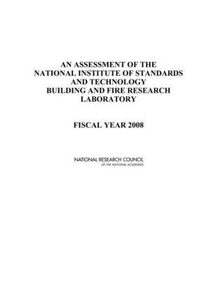An Assessment of the National Institute of Standards and Technology Building and Fire Research Laboratory: Fiscal Year 2008