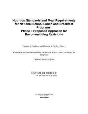 Nutrition Standards and Meal Requirements for National School Lunch and Breakfast Programs: Phase I. Proposed Approach for Recommending Revisions