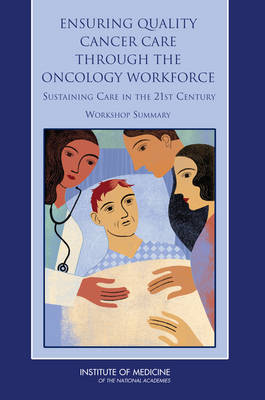Ensuring Quality Cancer Care Through the Oncology Workforce: Sustaining Care in the 21st Century: Workshop Summary