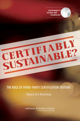 Certifiably Sustainable?: The Role of Third-Party Certification Systems: Report of a Workshop