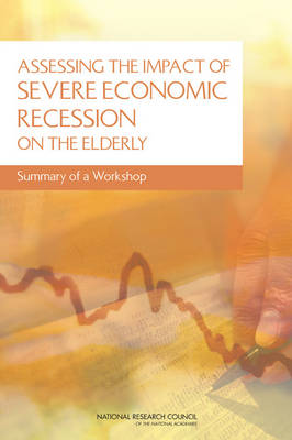 Assessing the Impact of Severe Economic Recession on the Elderly: Summary of a Workshop