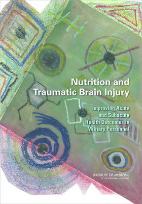 Nutrition and Traumatic Brain Injury: Improving Acute and Subacute Health Outcomes in Military Personnel