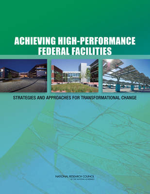 Achieving High-Performance Federal Facilities: Strategies and Approaches for Transformational Change