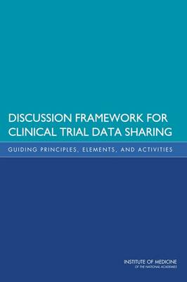 Discussion Framework for Clinical Trial Data Sharing: Guiding Principles, Elements, and Activities