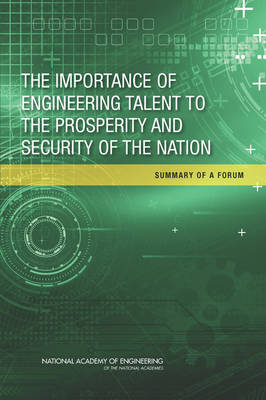 The Importance of Engineering Talent to the Prosperity and Security of the Nation: Summary of a Forum