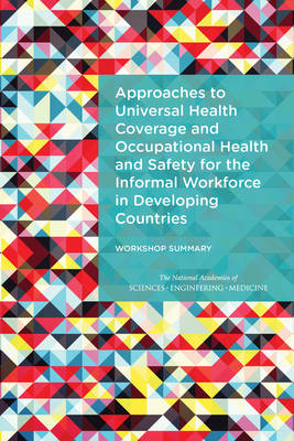 Approaches to Universal Health Coverage and Occupational Health and Safety for the Informal Workforce in Developing Countries: Workshop Summary