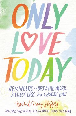Only Love Today: Reminders to Breathe More, Stress Less, and Choose Love