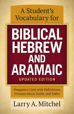 A Student's Vocabulary For Biblical Hebrew And Aramaic, Updated Edition:Frequency Lists With Definitions, Pronunciation Guide, And Index