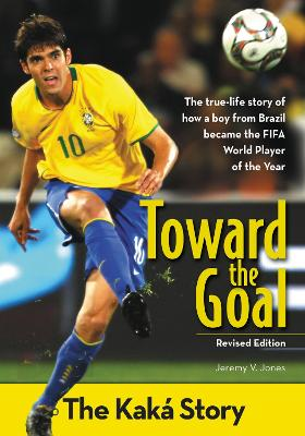 Toward the Goal, Revised Edition: The Kaka Story
