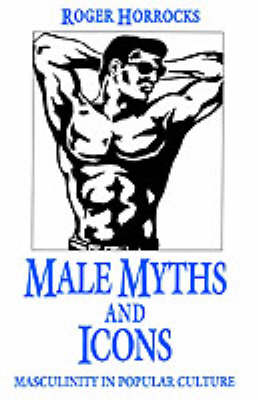Male Myths and Icons: Masculinity in Popular Culture