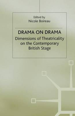 Drama on Drama: Dimensions of Theatricality on the Contemporary British Stage