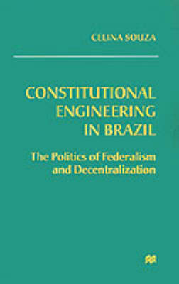 Constitutional Engineering in Brazil: The Politics of Federalism and Decentralization