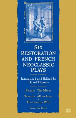 Six Restoration and French Neoclassic Plays: Phedre, the Miser, Tartuffe, All for Love, the Country Wife, Love for Love