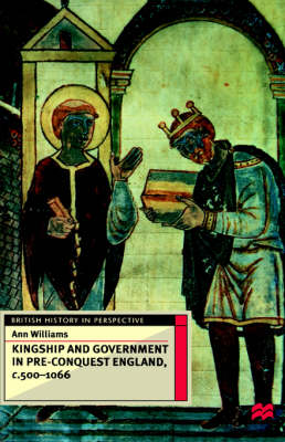 Kingship and Government in Pre-Conquest England, C.500-1066