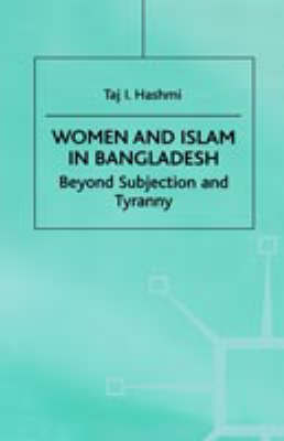 Women and Islam in Bangladesh: Beyond Subjection and Tyranny