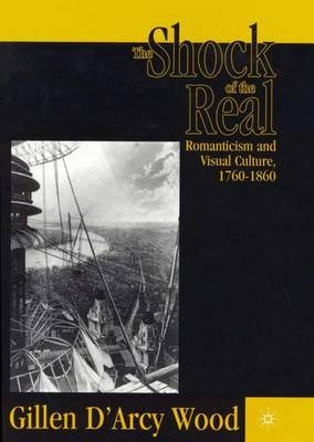 The Shock of the Real: Romanticism and Visual Culture,1760-1860