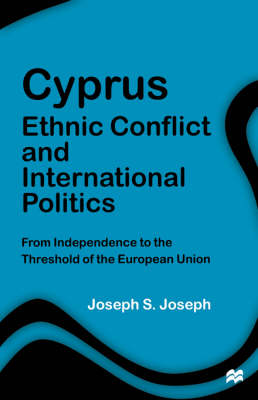 Cyprus: Ethnic Conflict and International Politics: From Independence to the Threshold of the European Union