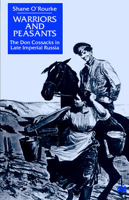 Warriors and Peasants: The Don Cossacks in Late Imperial Russia