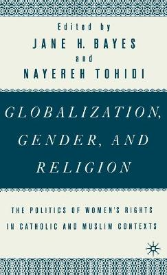 Globalization, Gender, and Religion: The Politics of Women's Rights in Catholic and Muslim Contexts