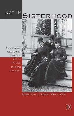 Not in Sisterhood: Edith Wharton, Willa Cather, Zona Gale, and the Politics of Female Authorship