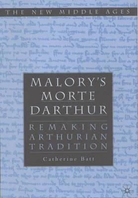 Malory's Morte D'Arthur: Remaking Arthurian Tradition