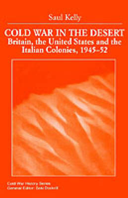 Cold War in the Desert: Britain, the United States and the Italian Colonies, 1945-52