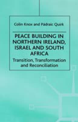 Peace Building in Northern Ireland, Israel and South Africa: Transition, Transformation and Reconciliation