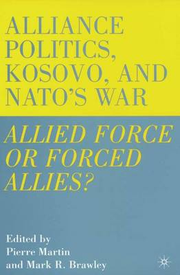 Alliance Politics, Kosovo and Nato's War: Allied Force of Forced Allies?