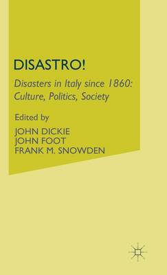 Disastro! Disasters in Italy Since 1860: Culture, Politics, Society