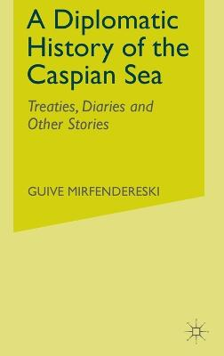 A Diplomatic History of the Caspian Sea: Treaties, Diaries and Other Stories