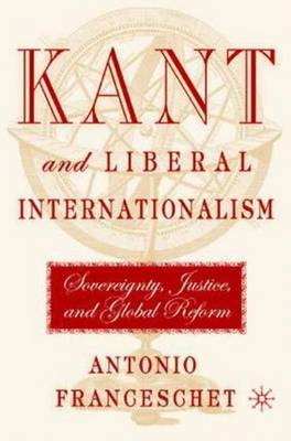 Kant and Liberal Internationalism: Sovereignty, Justice and Global Reform