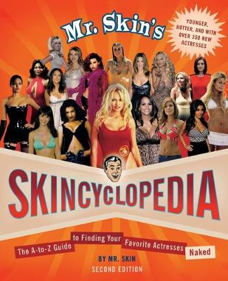 Mr Skin's Skincyclopedia: The A-Z Guide to Finding Your Favorite Actresses Naked